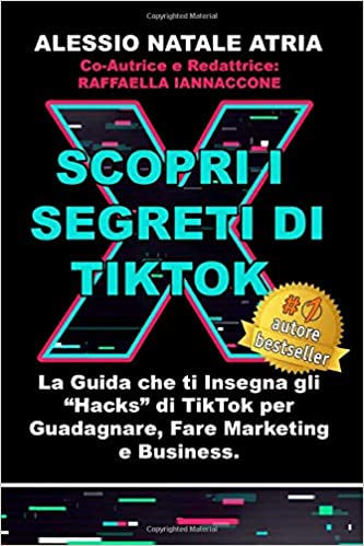 Guida Alessio Atria i segreti di TikTok come guadagnare fare marketing e business