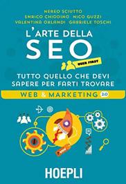 L'Arte della SEO User First Sciutto Chiodino Guzzi Orlandi Toschi Libri SEO Facile Web Marketing